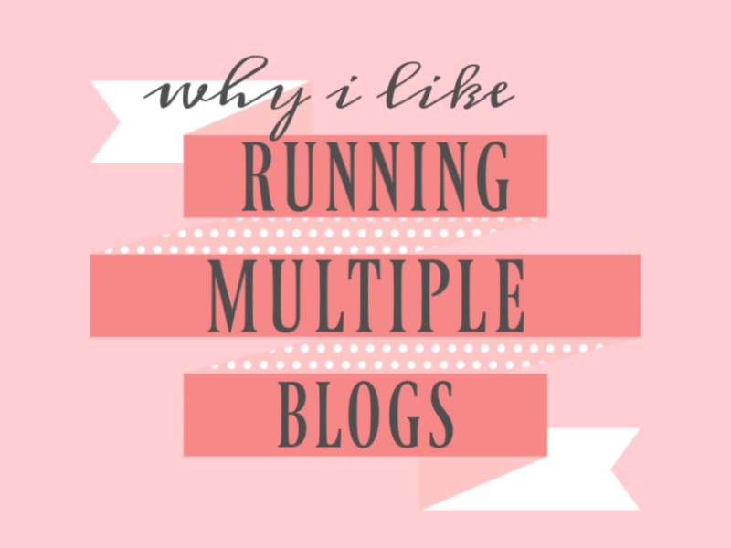 Why I Run Multiple Blogs